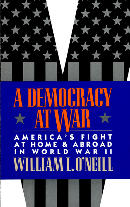 Cover: A Democracy at War: America's Fight at Home and Abroad in World War II, from Harvard University Press