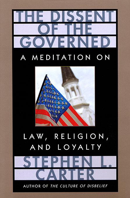 Cover: The Dissent of the Governed: A Meditation on Law, Religion, and Loyalty, from Harvard University Press