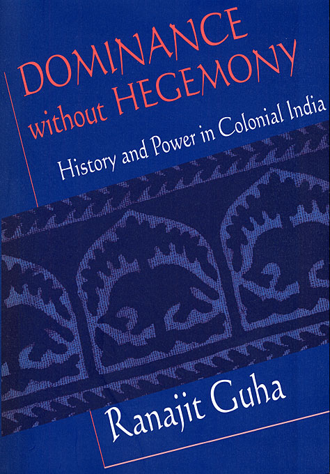 Cover: Dominance without Hegemony: History and Power in Colonial India, from Harvard University Press