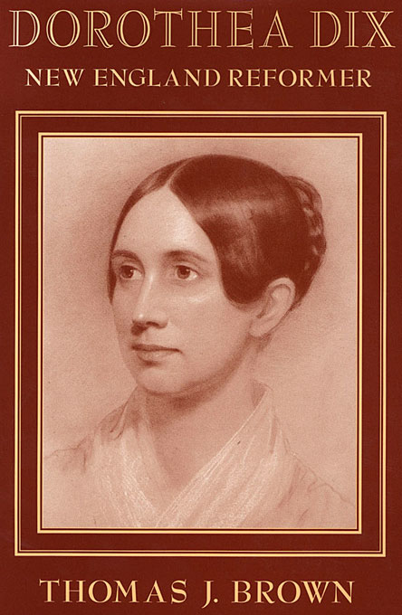 Cover: Dorothea Dix: New England Reformer, from Harvard University Press