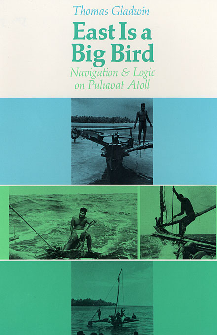 Cover: East Is a Big Bird: Navigation and Logic on Puluwat Atoll, from Harvard University Press