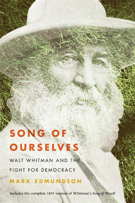 Cover: Song of Ourselves: Walt Whitman and the Fight for Democracy, by Mark Edmundson, from Harvard University Press