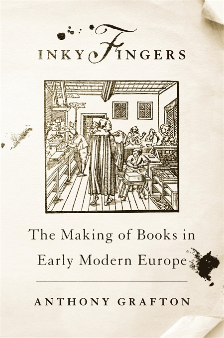 Cover: Inky Fingers: The Making of Books in Early Modern Europe, from Harvard University Press