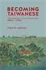 Cover: Becoming Taiwanese: Ethnogenesis in a Colonial City, 1880s to 1950s