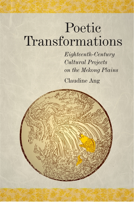 Cover: Poetic Transformations: Eighteenth-Century Cultural Projects on the Mekong Plains, from Harvard University Press
