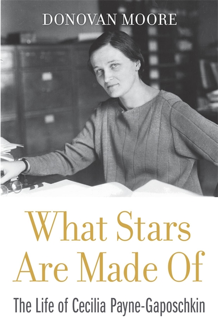 Cover: What Stars Are Made Of: The Life of Cecilia Payne-Gaposchkin, from Harvard University Press