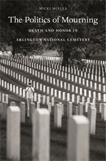 Cover: The Politics of Mourning: Death and Honor in Arlington National Cemetery