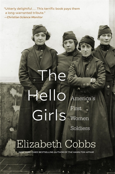 Cover: The Hello Girls: America's First Women Soldiers, by Elizabeth Cobbs, from Harvard University Press