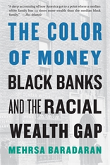 Cover: The Color of Money: Black Banks and the Racial Wealth Gap, by Mehrsa Baradaran, from Harvard University Press