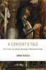 Cover: A Convert's Tale: Art, Crime, and Jewish Apostasy in Renaissance Italy