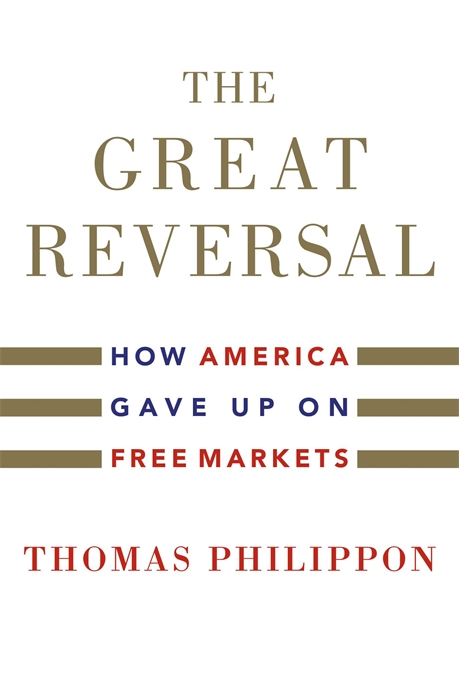 Cover: The Great Reversal: How America Gave Up on Free Markets, from Harvard University Press