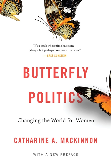 Cover: Butterfly Politics: Changing the World for Women, With a New Preface, by Catharine A. MacKinnon, from Harvard University Press