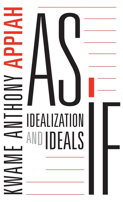 Cover: As If: Idealization and Ideals, from Harvard University Press