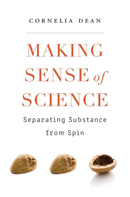 Cover: Making Sense of Science: Separating Substance from Spin, by Cornelia Dean, from Harvard University Press