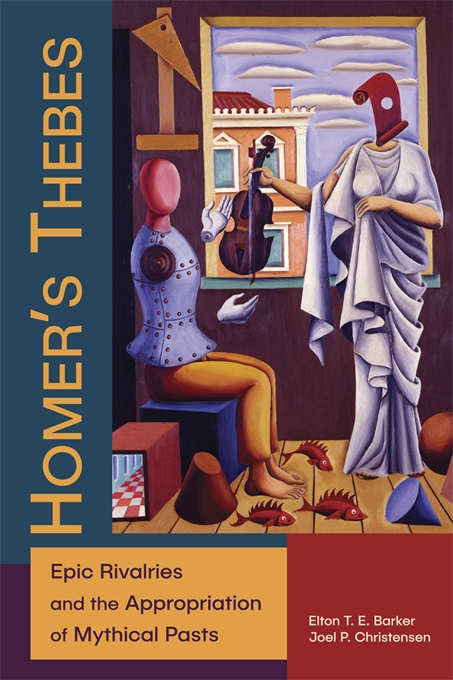 Cover: Homer's Thebes: Epic Rivalries and the Appropriation of Mythical Pasts, from Harvard University Press