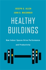 Cover: Healthy Buildings: How Indoor Spaces Drive Performance and Productivity, by Joseph G. Allen and John D. Macomber, from Harvard University Press