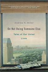 Cover: On Not Being Someone Else: Tales of Our Unled Lives, by Andrew H. Miller, from Harvard University Press