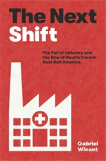 Cover: The Next Shift: The Fall of Industry and the Rise of Health Care in Rust Belt America