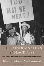 Cover: The Condemnation of Blackness: Race, Crime, and the Making of Modern Urban America, With a New Preface