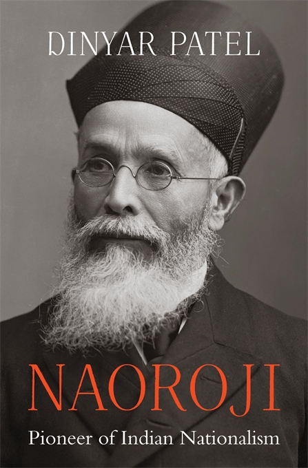 Cover: Naoroji: Pioneer of Indian Nationalism, by Dinyar Patel, from Harvard University Press
