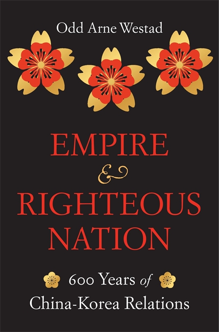 Cover: Empire and Righteous Nation: 600 Years of China–Korea Relations, by Odd Arne Westad, from Harvard University Press