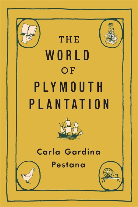 Cover: The World of Plymouth Plantation, by Carla Gardina Pestana, from Harvard University Press