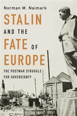 Cover: Stalin and the Fate of Europe: The Postwar Struggle for Sovereignty, by Norman M. Naimark, from Harvard University Press