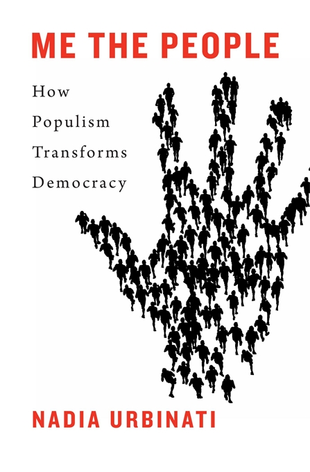 Cover: Me the People: How Populism Transforms Democracy, from Harvard University Press