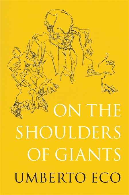 Cover: On the Shoulders of Giants, by Umberto Eco, translated by Alastair McEwen, from Harvard University Press