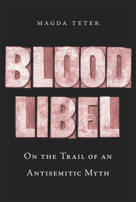 Cover: Blood Libel: On the Trail of an Antisemitic Myth, from Harvard University Press