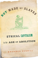 Cover: Not Made by Slaves: Ethical Capitalism in the Age of Abolition