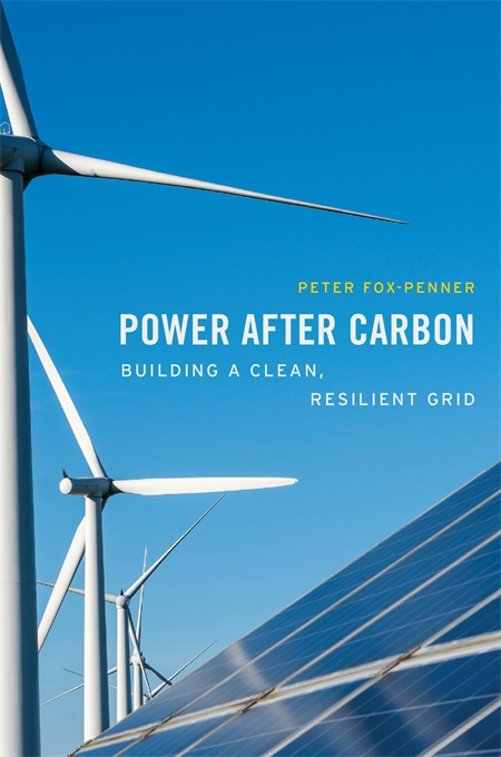 Cover: Power after Carbon: Building a Clean, Resilient Grid, by Peter Fox-Penner, from Harvard University Press