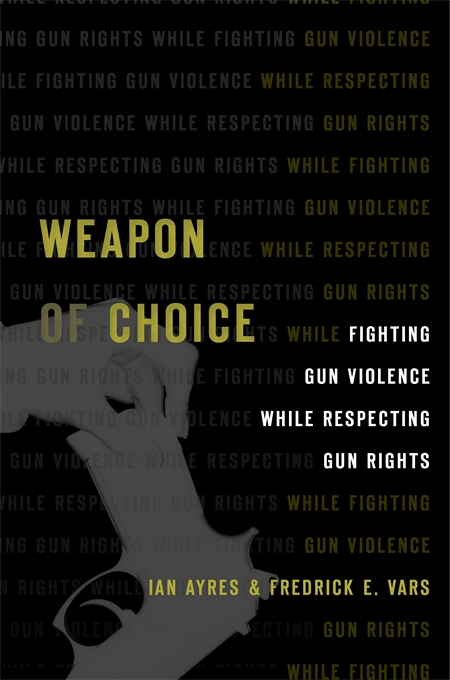 Cover: Weapon of Choice: Fighting Gun Violence While Respecting Gun Rights, from Harvard University Press
