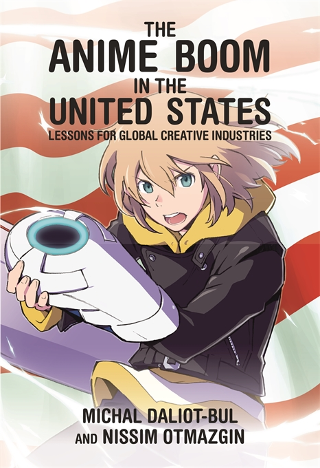 Cover: The Anime Boom in the United States: Lessons for Global Creative Industries, from Harvard University Press