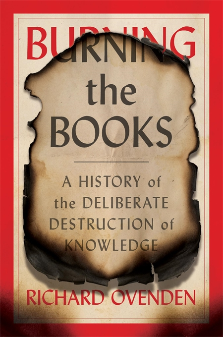 Cover: Burning the Books: A History of the Deliberate Destruction of Knowledge, by Richard Ovenden, from Harvard University Press