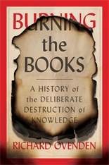 Cover: Burning the Books: A History of the Deliberate Destruction of Knowledge