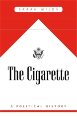 Cover: The Cigarette: A Political History, by Sarah Milov, from Harvard University Press