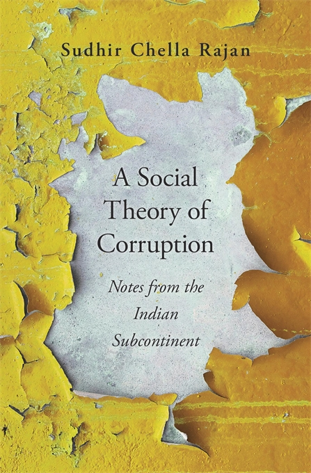 Cover: A Social Theory of Corruption: Notes from the Indian Subcontinent, from Harvard University Press
