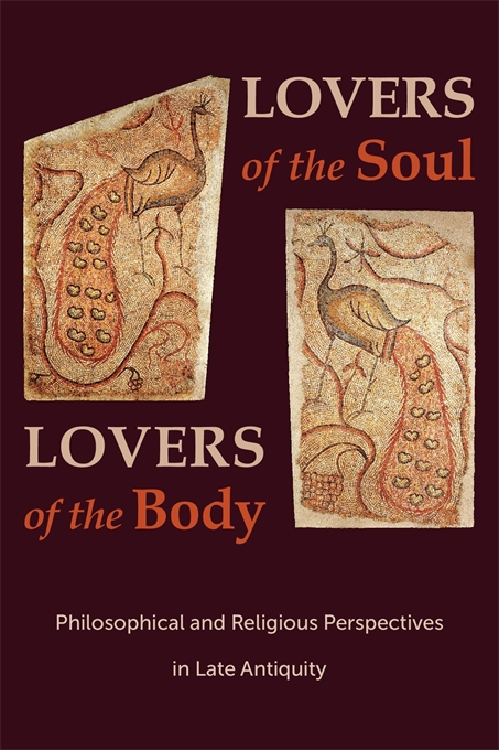 Cover: Lovers of the Soul, Lovers of the Body: Philosophical and Religious Perspectives in Late Antiquity, from Harvard University Press