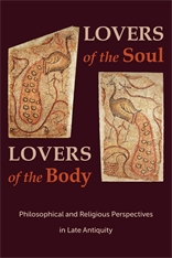 Cover: Lovers of the Soul, Lovers of the Body: Philosophical and Religious Perspectives in Late Antiquity