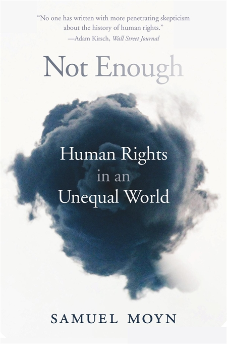 Cover: Not Enough: Human Rights in an Unequal World, by Samuel Moyn, from Harvard University Press