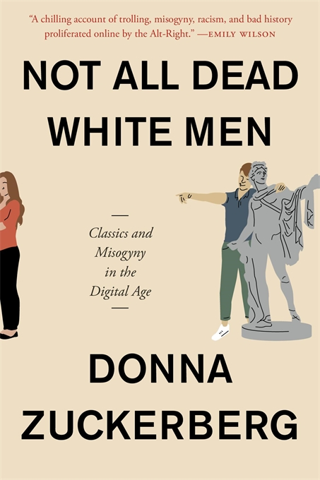 Cover: Not All Dead White Men: Classics and Misogyny in the Digital Age, by Donna Zuckerberg, from Harvard University Press