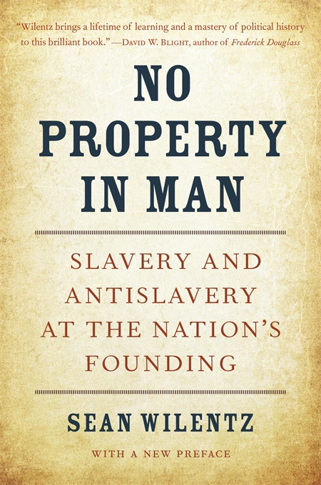 Cover: No Property in Man: Slavery and Antislavery at the Nation's Founding, With a New Preface, by Sean Wilentz, from Harvard University Press
