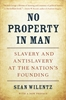 Cover: No Property in Man: Slavery and Antislavery at the Nation's Founding, With a New Preface