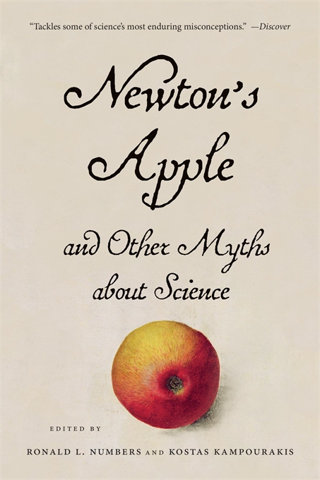 Cover: Newton's Apple and Other Myths about Science, edited by Ronald L. Numbers and Kostas Kampourakis, from Harvard University Press
