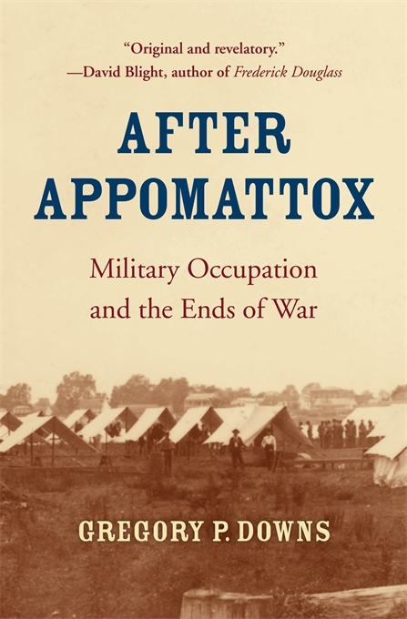 Cover: After Appomattox: Military Occupation and the Ends of War, from Harvard University Press