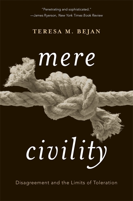 Cover: Mere Civility: Disagreement and the Limits of Toleration, by Teresa M. Bejan, from Harvard University Press