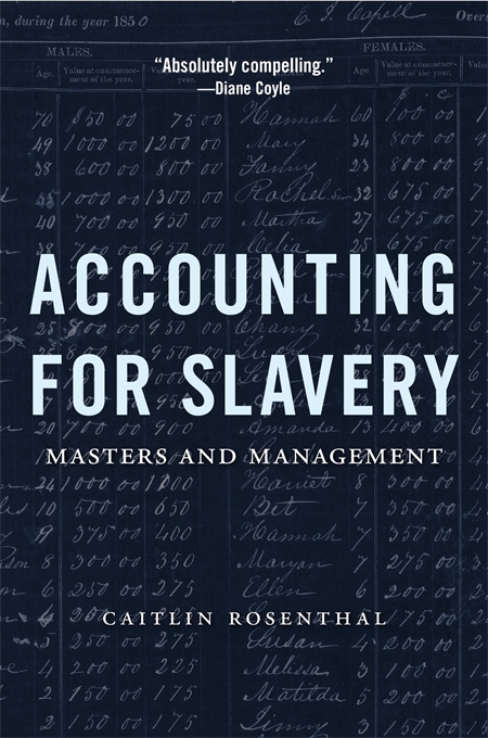 Cover: Accounting for Slavery: Masters and Management, by Caitlin Rosenthal, from Harvard University Press