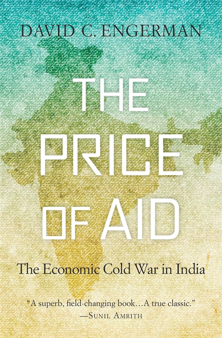 Cover: The Price of Aid: The Economic Cold War in India, by David C. Engerman, from Harvard University Press