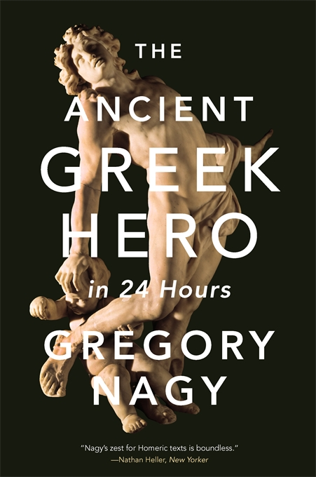 Cover: The Ancient Greek Hero in 24 Hours, by Gregory Nagy, from Harvard University Press